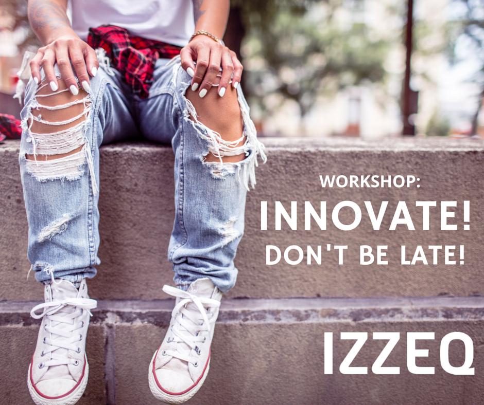Workshop: Innovate! Don' be late! | IZZEQ